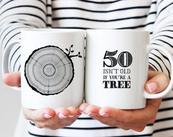 50th Birthday Gift, Coffee Mug, 50 Year Old Birthday, Milestone Birthday Party Gift, Tree Rings, Tea Mug, 50 Isn't Old If You're A Tree