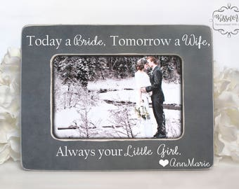 Today a Bride, Tomorrow a Wife, Always your Little Girl Parents of the Bride Gift Parents of the Bride Picture Frame 4x6 Opening