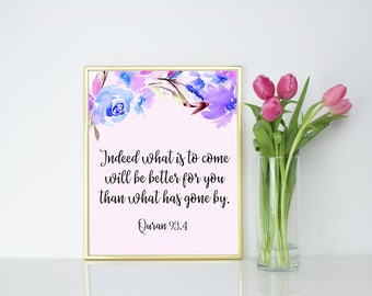 Indeed what is to come will be better for you than what has gone by. Islamic Wall Print.