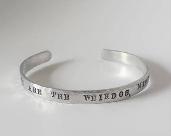 "The Craft ""We are the weirdos, mister"" handstamped bracelet"