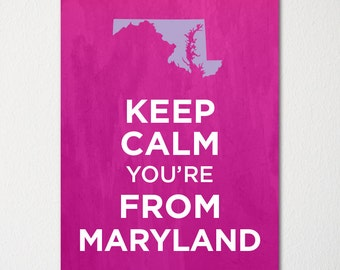 Keep Calm You're From Maryland - Any Location Available - Fine Art Print - Choice of Color - Purchase 3 and Receive 1 FREE