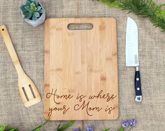 Home Is Where Your Mom Is Cutting Board, Cheese Board, Laser Engraved, Mother's Day, Mom Birthday, Gift for Daughter, Housewarming, Son Gift