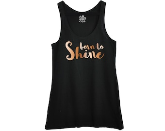 Born To Shine, Women's Singlet, Inspirational Tank, Women's Clothing, Rose Gold Gift, Fair Trade Clothing, Organic Cotton, Australian Owned