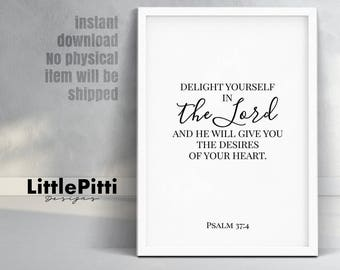 Psalm 37 4, Bible Verse, Home Decor printable, Scripture art, Delight yourself in the Lord and he will give you the desires of your heart