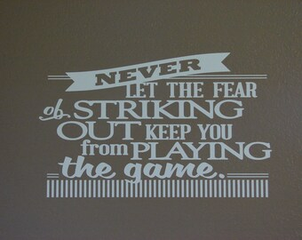 Never let the fear of striking out keep you from playing the game. vinyl wall decal.