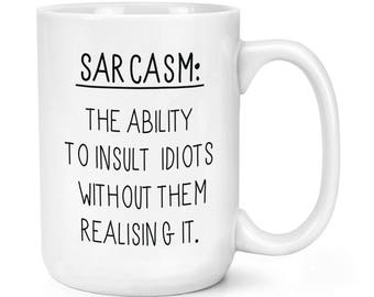 Sarcasm The Ability To Insult Idiots 15oz Mighty Mug Cup