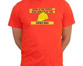 Work Is For People Who Don'T Play The Double Bass T-Shirt