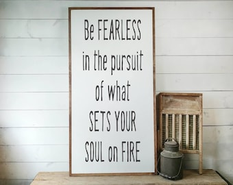 Be Fearless Sign, FREE SHIPPING, Set Your Soul On Fire, Love Sign, Newlywed Gift, Wedding Sign, Housewarming Gift, Wooden Sign PS1007