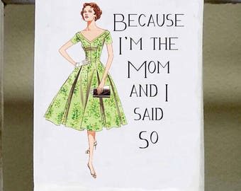 "Funny Kitchen Towel, "" Because I'm the Mom and I said so"", birthday gift, mother's gift, vintage woman, girlfriend gift, secret sister"
