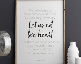 Hillary Clinton quote Let Us Not Lose Heart Printable Art 8.5 x 11