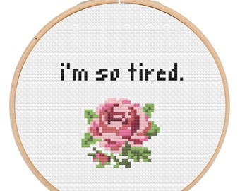 i'm so tired Cross Stitch pattern, funny cross stitch pattern, subversive cross stitch pattern, floral cross stitch pattern, rose
