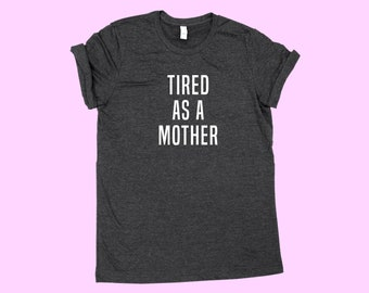 TIRED as a MOTHER - Mom Shirt