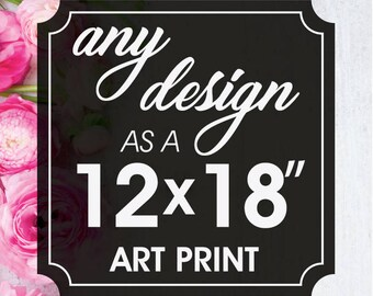 Print & Mail Service - (12x18 inch Unframed Art Print) Print Any Design - Keep Calm Shop Art Prints