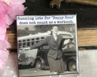 "Magnet #139. Vintage Photo. Funny Fridge Magnet. Happy Hour Quote. Running Late For ""Happy Hour"" Does Not Count As A Workout."