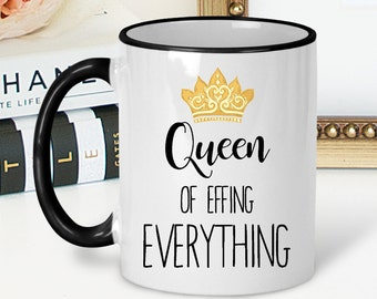 Queen Coffee Mug, Queen of Effing Everything, Princess Mug, Queen Mug, Diva Mug, Gift for Coworker, Sarcastic Mug, Best Friend Gift