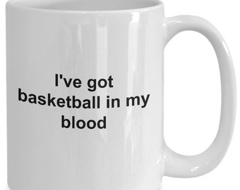 I've got basketball in my blood - coffee mug gift