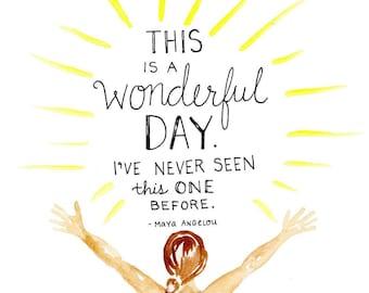 Maya Angelou - This is a Wonderful Day: 8x10 Print