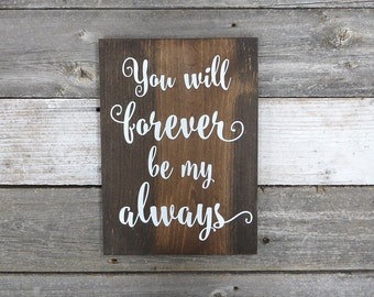 """Rustic Hand Painted Wood Sign """"You will forever be my always"""" - Wedding Decoration,  Anniversary Gift - 9.25""""x13"""" - Gray or Walnut"""