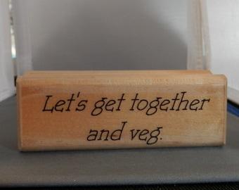 Let's get together and veg. Rubber Stamp