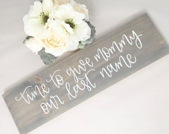 Time To Give Mommy Our Last Name: Wood Sign   Custom Wood Sign   Wedding Sign   Wedding Decor   Ring Bearer Sign   Rustic Wedding Decor