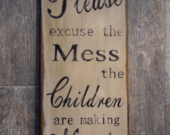 Please excuse the Mess the Children are making Memories Primitive Sign Handpainted and Distressed Sign Antiqued for an vintage aged look