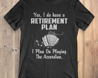 Accordion Instrument T-Shirt Gift: Yes I Do Have A Retirement Plan On Playing The Accordion