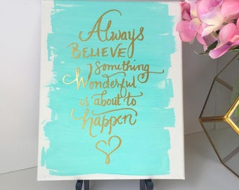 "Always Believe Something Wonderful Is About to Happen: 8""x10"" Canvas Art- Handlettered Quote"