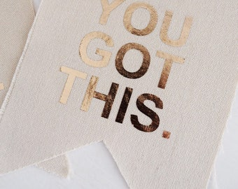 You Got This | Mini Banner | Raw Edge Natural Canvas Fabric | Gold Foil Lettering- Metallic | Clear Acrylic Triangle Holder |