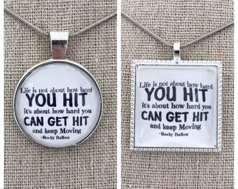 Life is not about how hard you hit it's about how hard you can get hit and keep moving pendant -Rocky Balboa quote pendant -movie quote