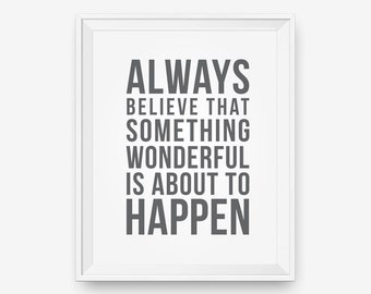SALE Always Believe Something Wonderful is About to Happen, Inspirational Print, Motivational Wall Art  - Instant Download