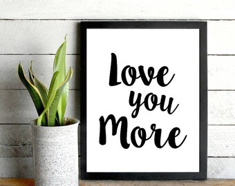 Love you more print, 11x14 inch, Quote print, Love you more quote, Love you more art, Typography print, Printable art, Digital download