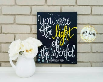 You Are The Light Of The World, Hand Painted, Bible Verse Art, Inspirational Quote, Hand Lettered Art, Home Decor, Wall Art, 8x10 Canvas