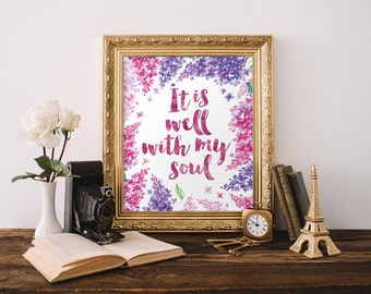 It is well with my soul Poster, Encouragement quote, Watercolor Flower, Motivational Quote, Entrance Wall Art, 5x7 8x10 11x14 A3 A4 A5, A097