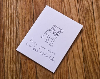 Printable Greeting Card -  Love You More Than Those B1tches Before