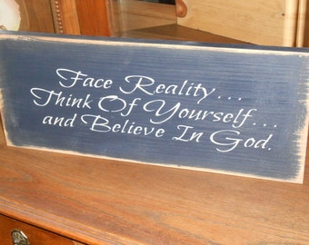 Face Reality, Think of yourself, Believe in God,  primitive wood sign