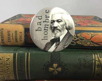 Frederick Douglass the Bad Hombre Button or Magnet by a Nasty Woman