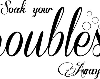 Soak your Troubles Away-romantic bathroom wall decal