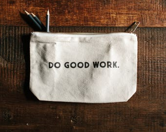 Do Good Work, Pencil Pouch, Canvas Bag, Gift for her, Gift for him, Gadget Bag, Canvas Pencil Pouch, Pencil Bag, Gadget Bag, Zippered Bag