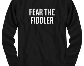 Funny Fiddle Shirt - Fiddler Gift Idea - Fiddle Present - Fear The Fiddler - Long Sleeve Tee