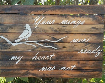 Your Wings were ready, My Heart was not, Reclaimed Barn Wood Sign
