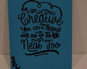 I'm Creative You Can't Expect Me to Be Neat Too, Canvas Sign, Crafter Sign, Craft Room Decor