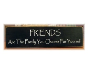 Friends Are The Family You choose For Yourself primitive wood sign