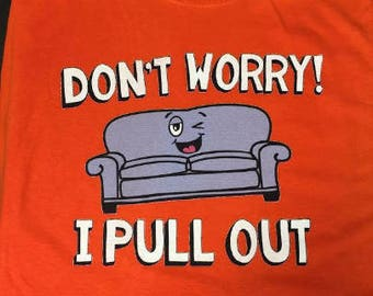 Don't worry I pull out Shirt Funny T-Shirt
