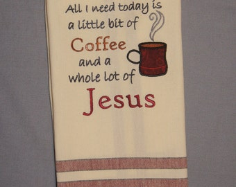 All I need today is a little bit of Coffee and a whole lot of Jesus dish towel, tea towel, kitchen towel
