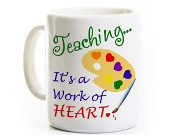 Favorite Teacher Coffee Mug - Best Teacher Gift - Teaching...It's a Work of Heart - Art Teacher Artist School Education