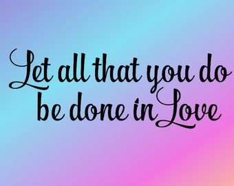 Let All That You Do Be Done In Love - Vinyl Wall Decal - Christian Wall Art - Wall Decor - Wall Decal - Christian Decal - Christian Decor