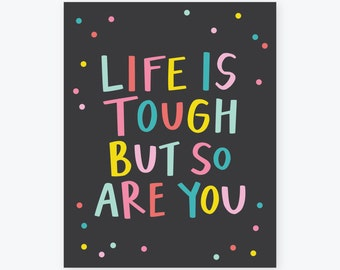 Life is tough but so are you | Handlettered Poster | Happy, Colorful, Bright Wall Art