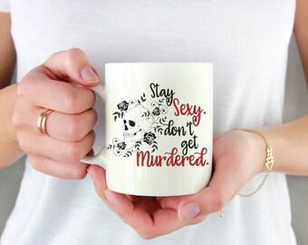 Stay Sexy Don't Get Murdered Mug | Coffee Mug | Gift | Kitchenware | Drinkware | My Favorite Murder Podcast | Murderino