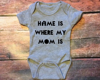 Home is where my mom is infant onesie