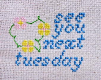 See You Next Tuesday Cross Stitch
